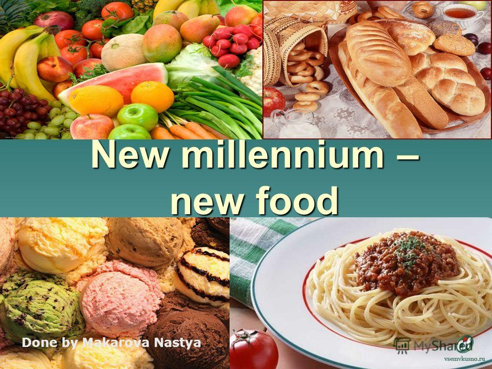 New millennium – new food Done by Makarova Nastya
