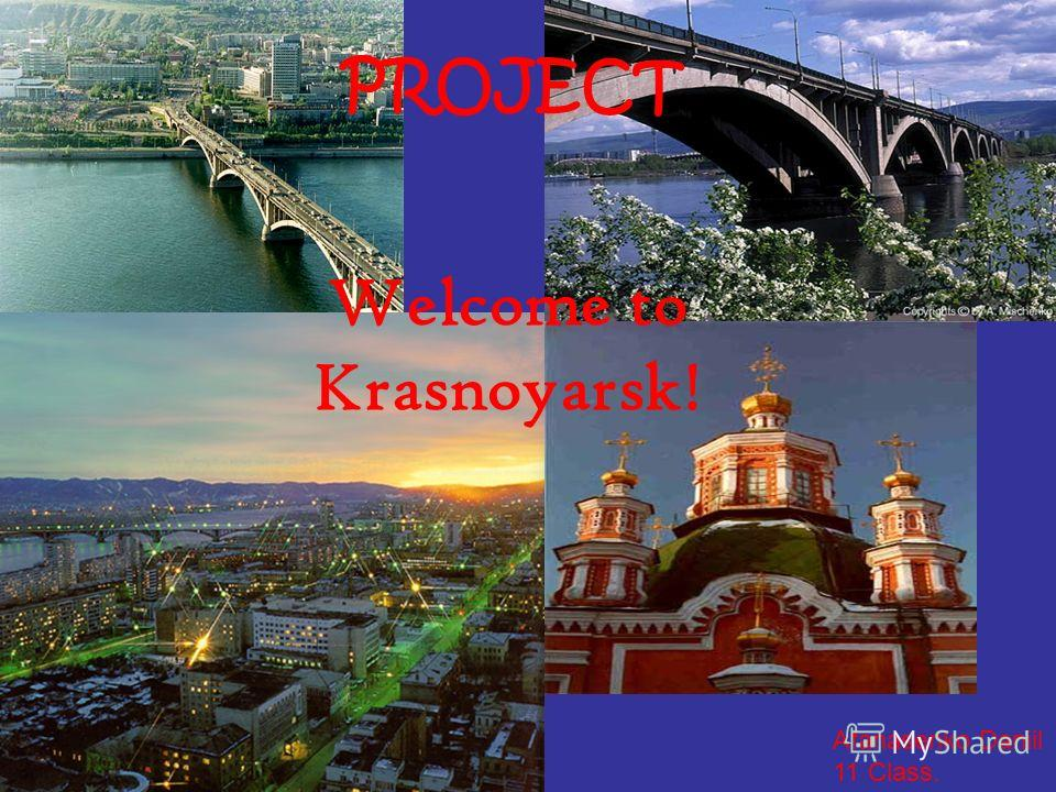 Afanasenko Daniil 11 Class. Welcome to Krasnoyarsk! PROJECT