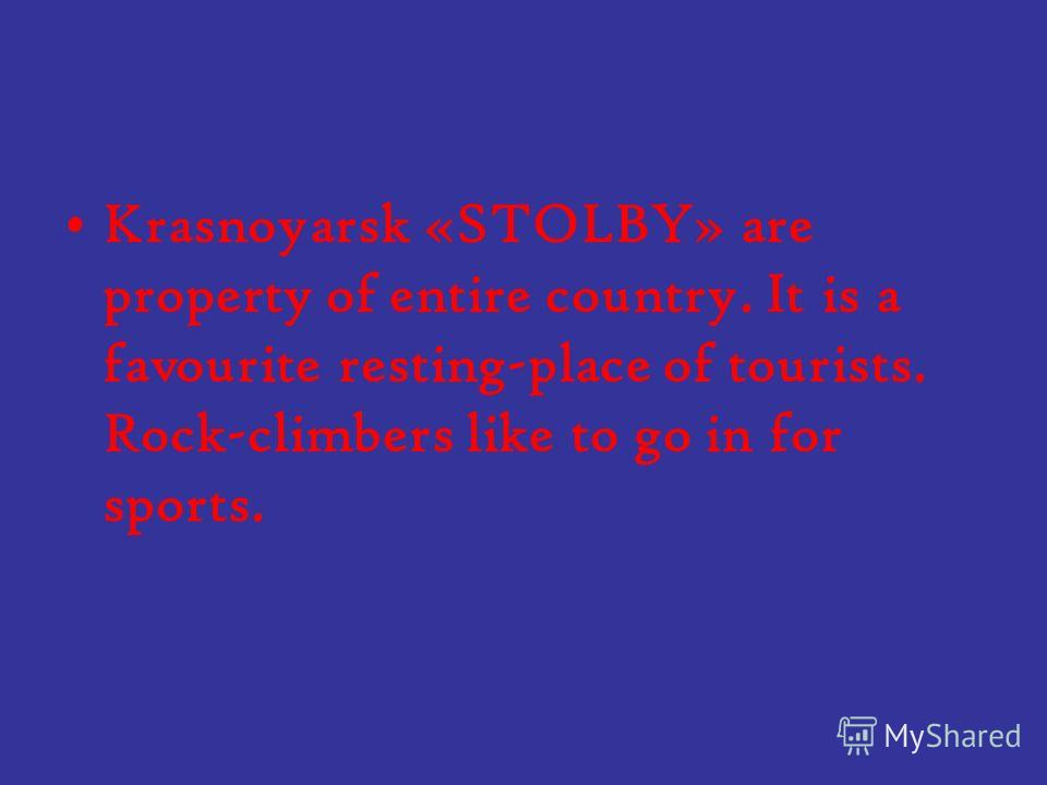 Krasnoyarsk «STOLBY» are property of entire country. It is a favourite resting-place of tourists. Rock-climbers like to go in for sports.