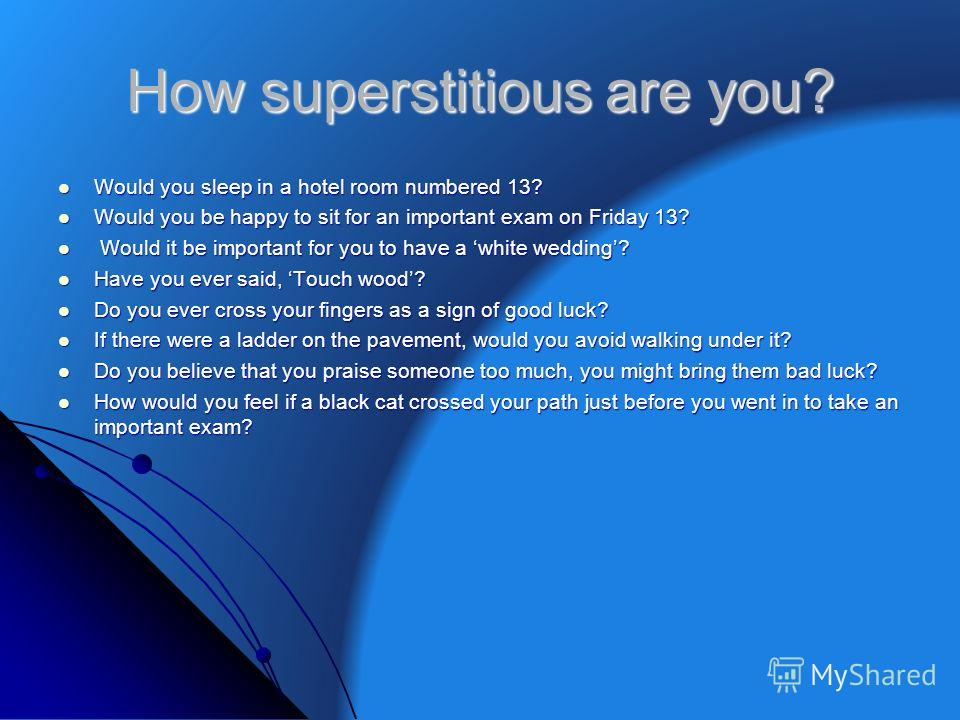 How superstitious are you? Would you sleep in a hotel room numbered 13? Would you sleep in a hotel room numbered 13? Would you be happy to sit for an important exam on Friday 13? Would you be happy to sit for an important exam on Friday 13? Would it