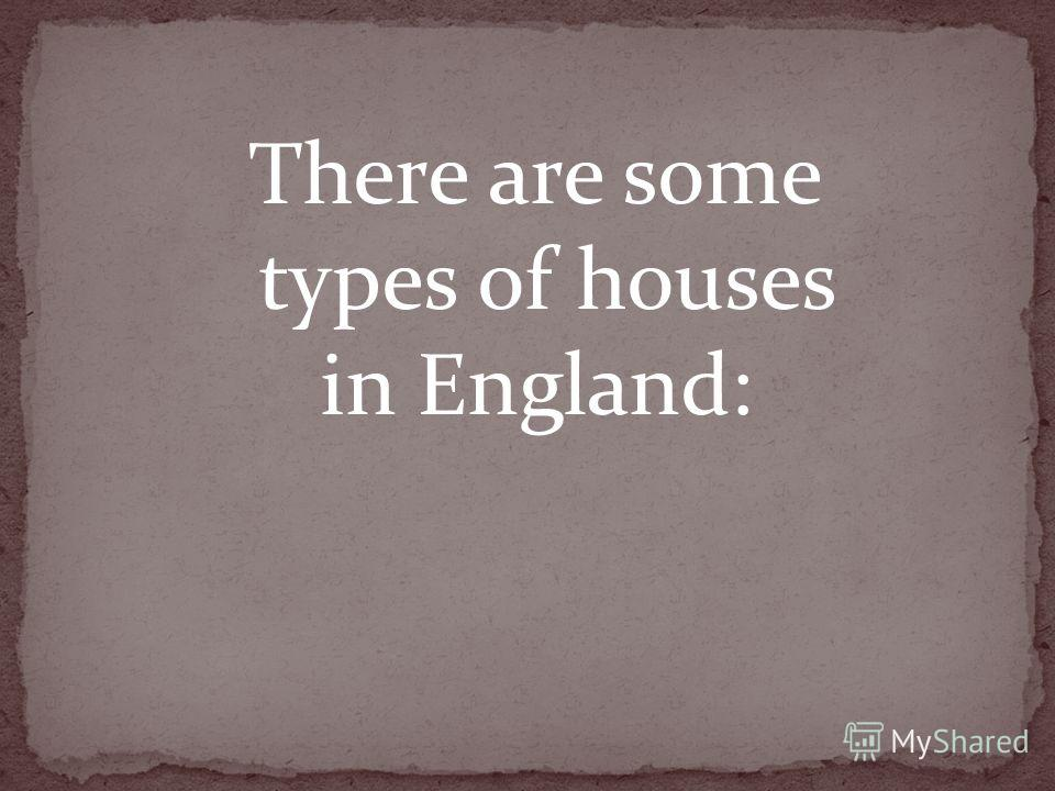 There are some types of houses in England: