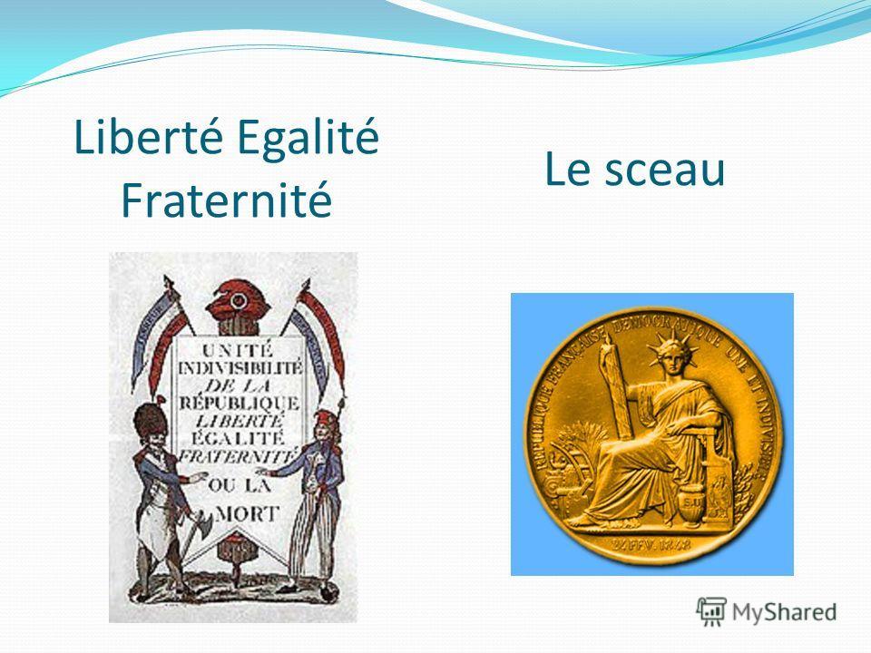 Liberté Egalité Fraternité Le sceau