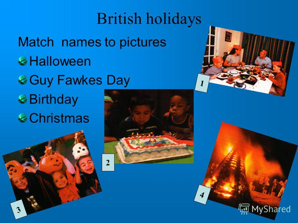 British holidays Match names to pictures Halloween Guy Fawkes Day Birthday Christmas 3 1 2 4