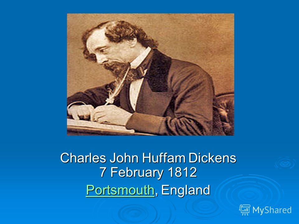 Charles John Huffam Dickens 7 February 1812 PortsmouthPortsmouth, England Portsmouth