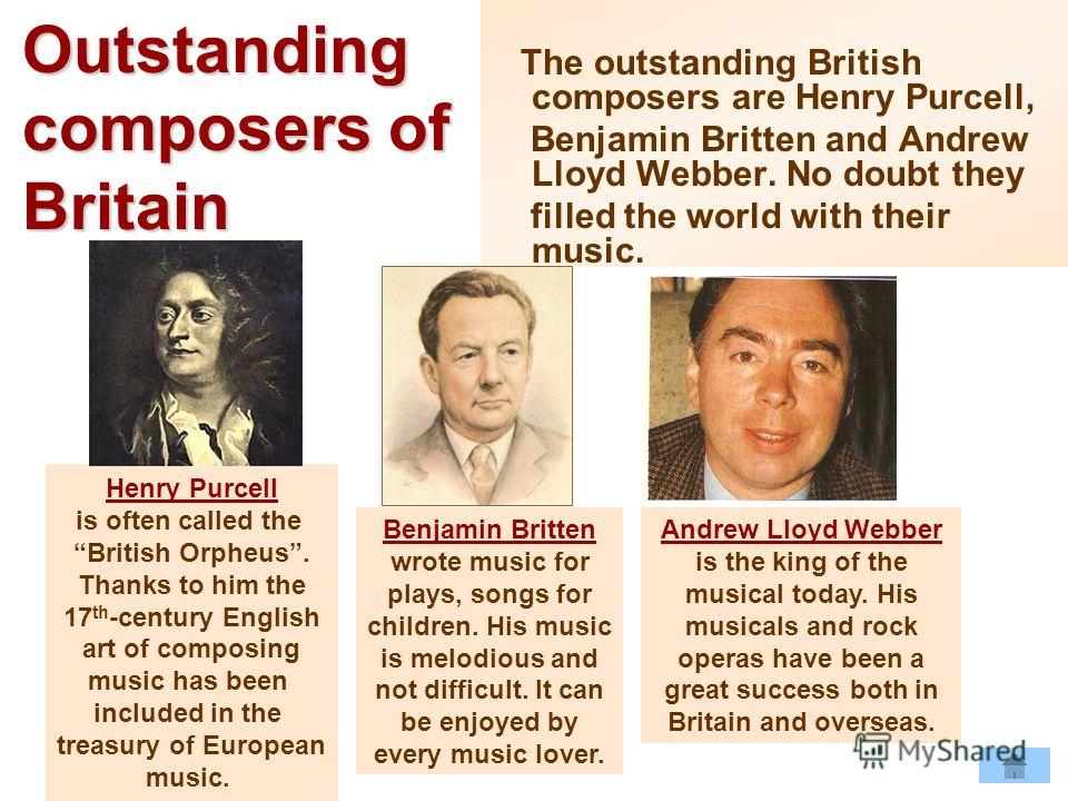 Outstanding composers of Britain The outstanding British composers are Henry Purcell, Benjamin Britten and Andrew Lloyd Webber. No doubt they filled the world with their music. Andrew Lloyd Webber is the king of the musical today. His musicals and ro