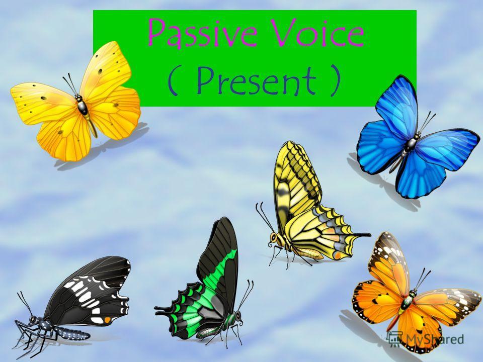 Passive Voice ( Present )