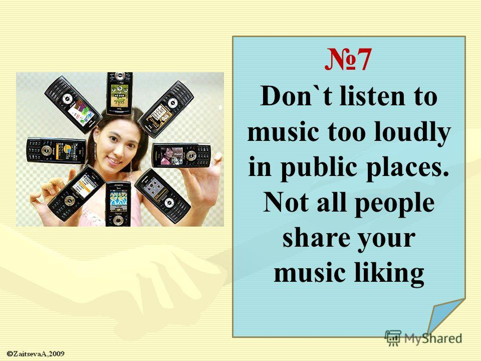 7 Don`t listen to music too loudly in public places. Not all people share your music liking