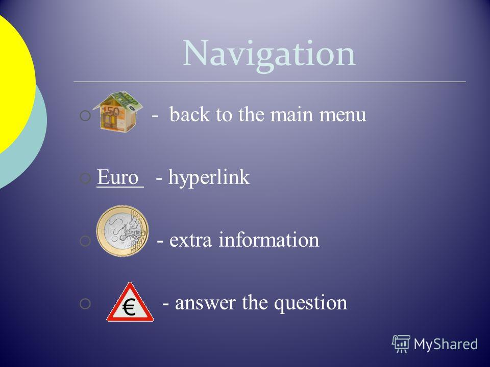Navigation - back to the main menu Euro - hyperlink - extra information - answer the question