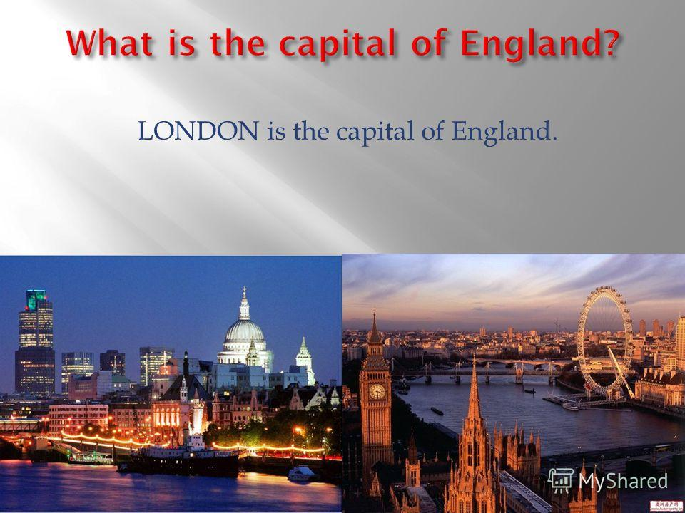 LONDON is the capital of England.