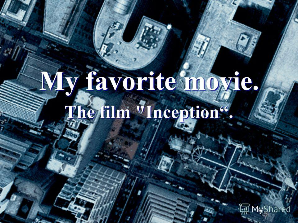 My favorite movie. The film Inception.