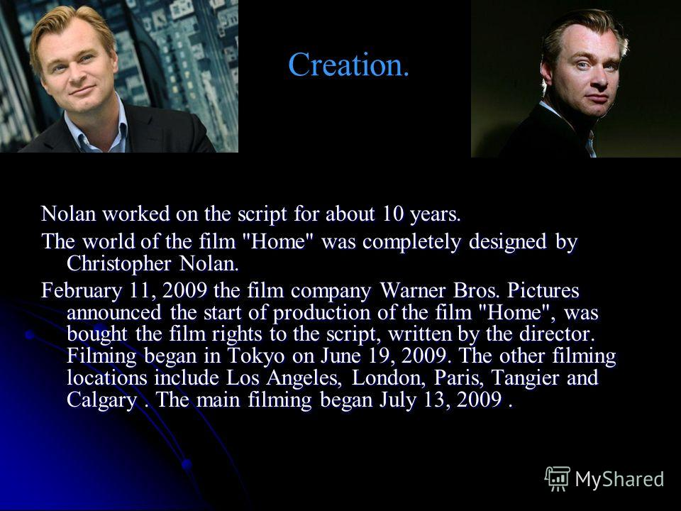Creation. Nolan worked on the script for about 10 years. The world of the film