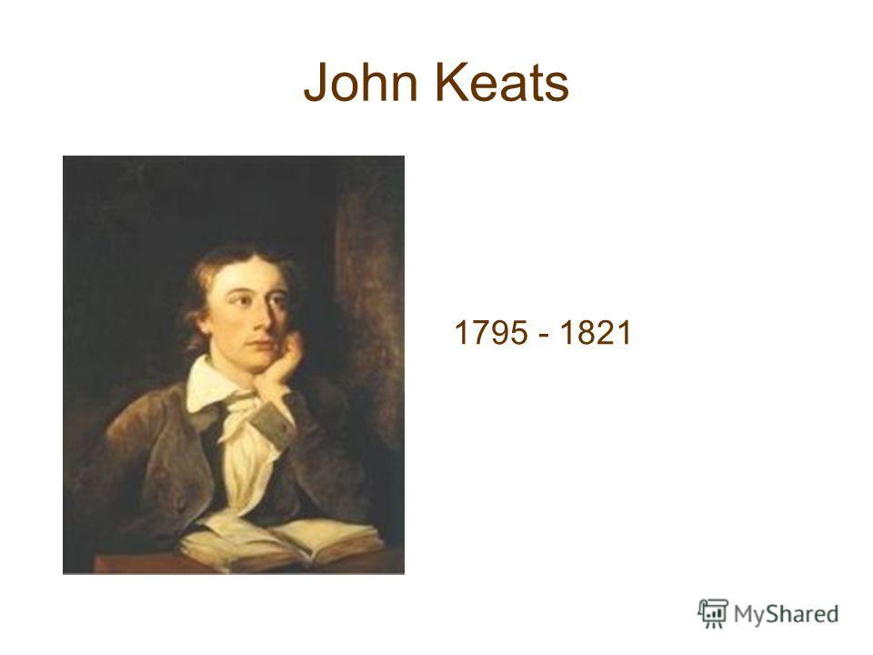John Keats 1795 - 1821