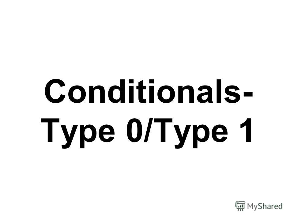 Conditionals- Type 0/Type 1