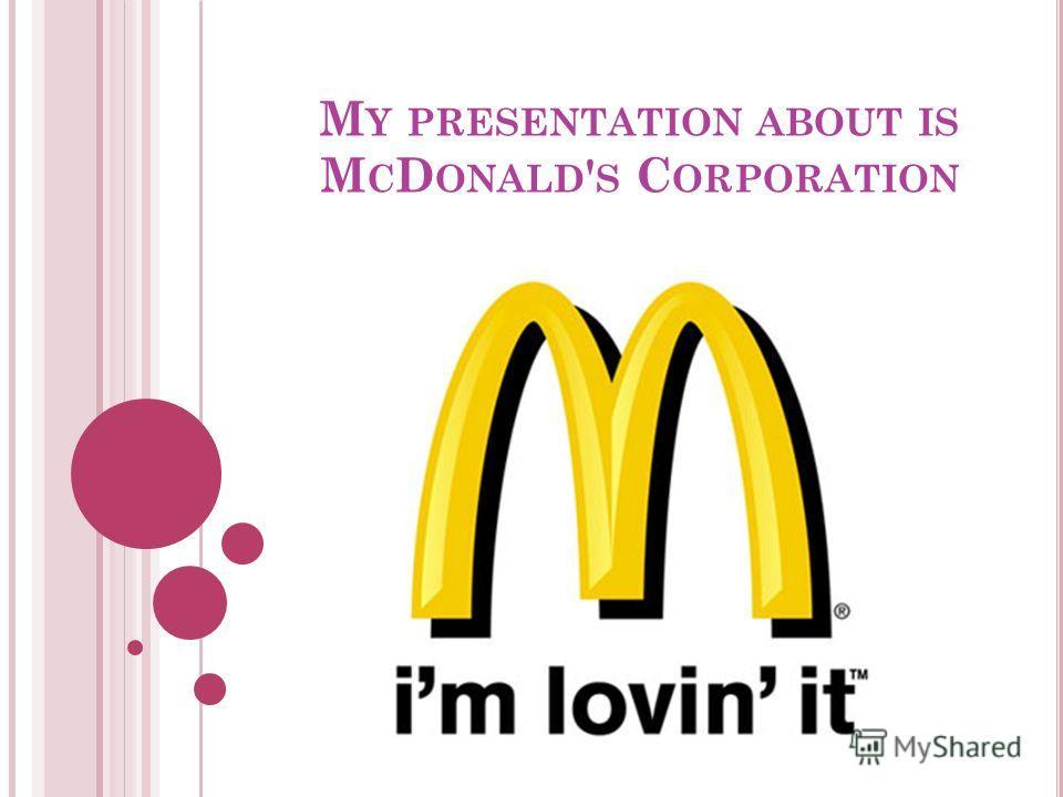 M Y PRESENTATION ABOUT IS M C D ONALD ' S C ORPORATION