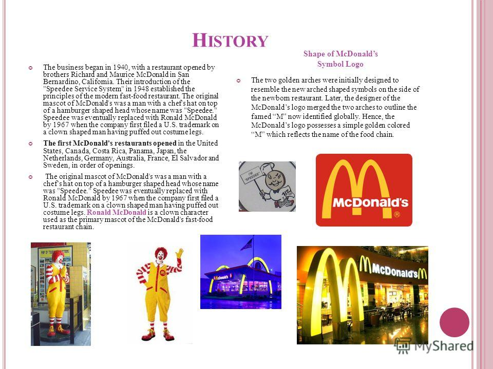 H ISTORY The business began in 1940, with a restaurant opened by brothers Richard and Maurice McDonald in San Bernardino, California. Their introduction of the
