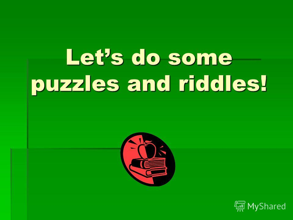 Lets do some puzzles and riddles!