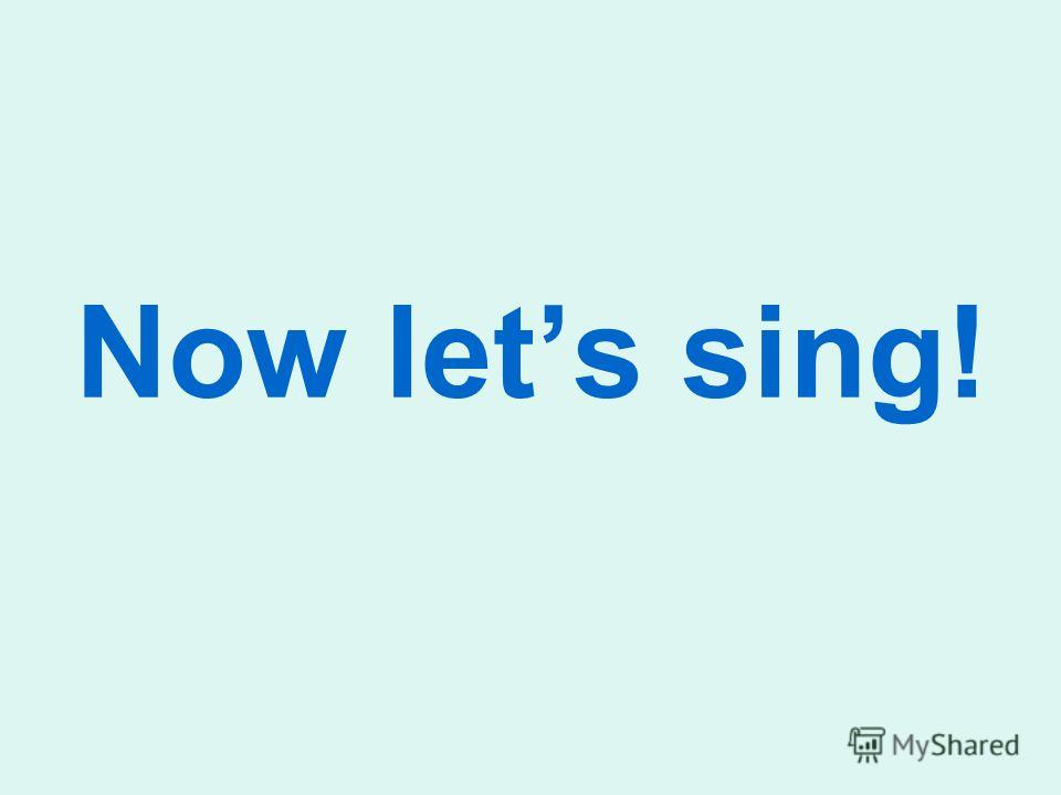 Now lets sing!