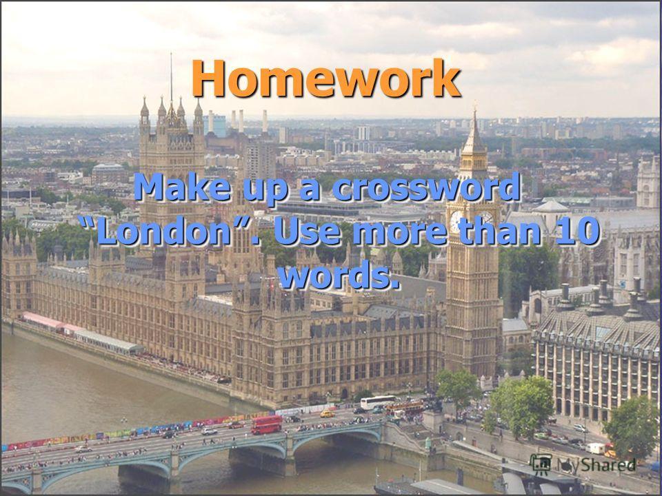 Homework Make up a crossword London. Use more than 10 words. Make up a crossword London. Use more than 10 words.