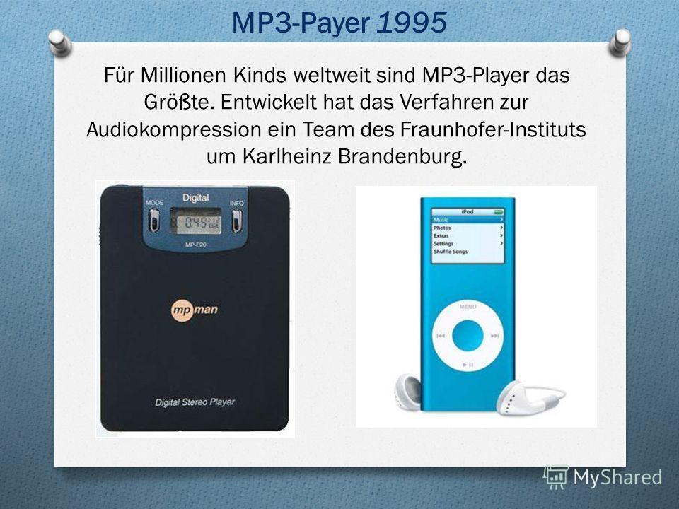 Für Millionen Kinds weltweit sind MP3-Player das Größte. Entwickelt hat das Verfahren zur Audiokompression ein Team des Fraunhofer-Instituts um Karlheinz Brandenburg. MP3-Payer 1995