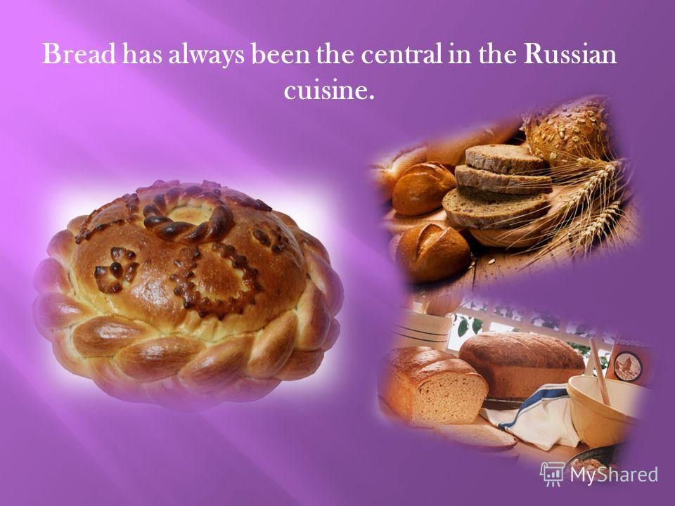 Bread has always been the central in the Russian cuisine.