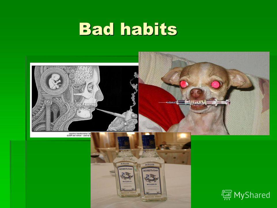 Bad habits Bad habits