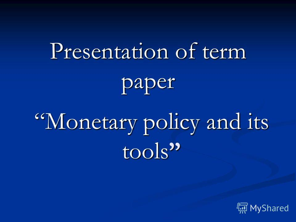 Monetary policy and its tools Presentation of term paper