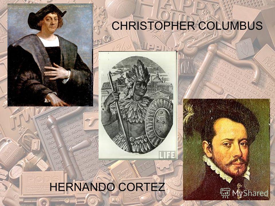 CHRISTOPHER COLUMBUS HERNANDO CORTEZ