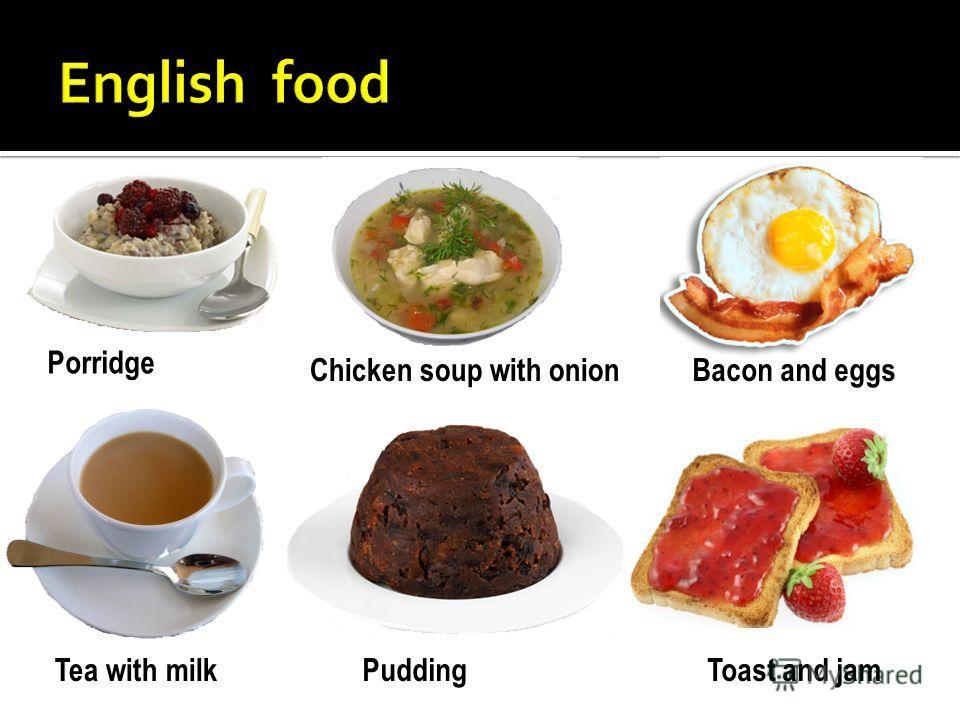 Porridge Chicken soup with onionBacon and eggs Tea with milkPuddingToast and jam