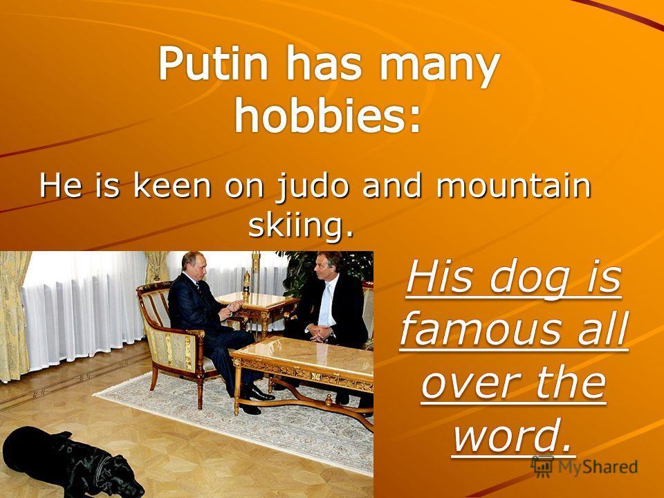 He is keen on judo and mountain skiing. skiing.