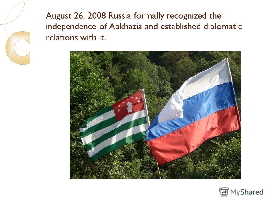 August 26, 2008 Russia formally recognized the independence of Abkhazia and established diplomatic relations with it.