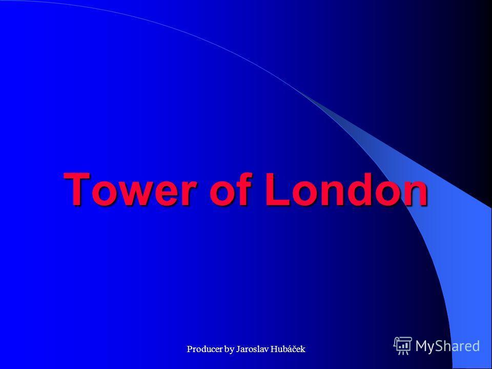 Producer by Jaroslav Hubáček Tower of London