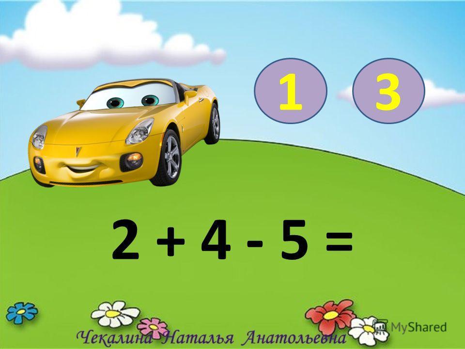 2 + 4 - 5 = 13