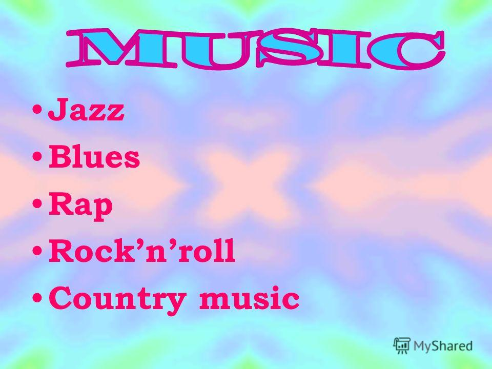 Jazz Blues Rap Rocknroll Country music