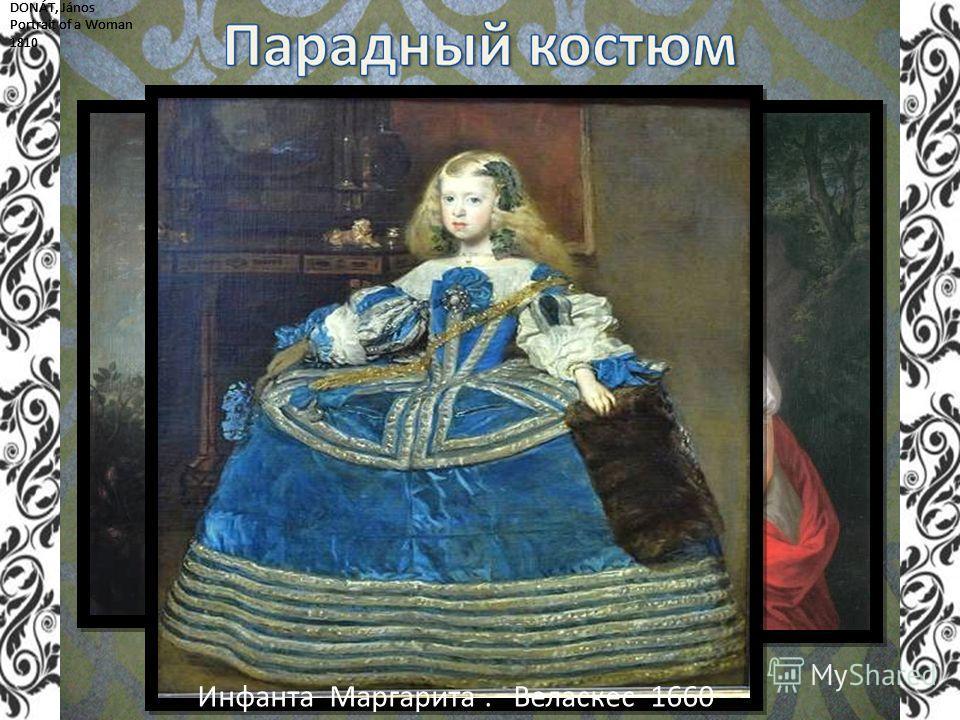 DONÁT, János Portrait of a Woman 1810 DONÁT, János Portrait of a Woman 1810 DONÁT, János Portrait of a Woman 1810 В.Л.БоровиковскийП. П.Рубенс Инфанта Маргарита. Веласкес 1660