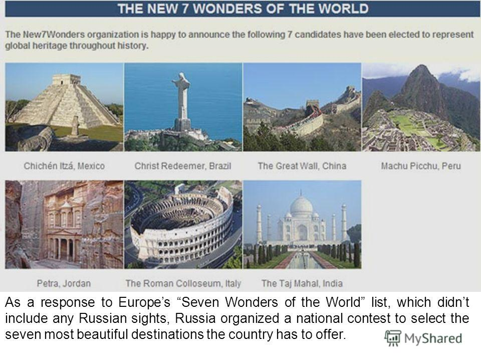 As a response to Europes Seven Wonders of the World list, which didnt include any Russian sights, Russia organized a national contest to select the seven most beautiful destinations the country has to offer.