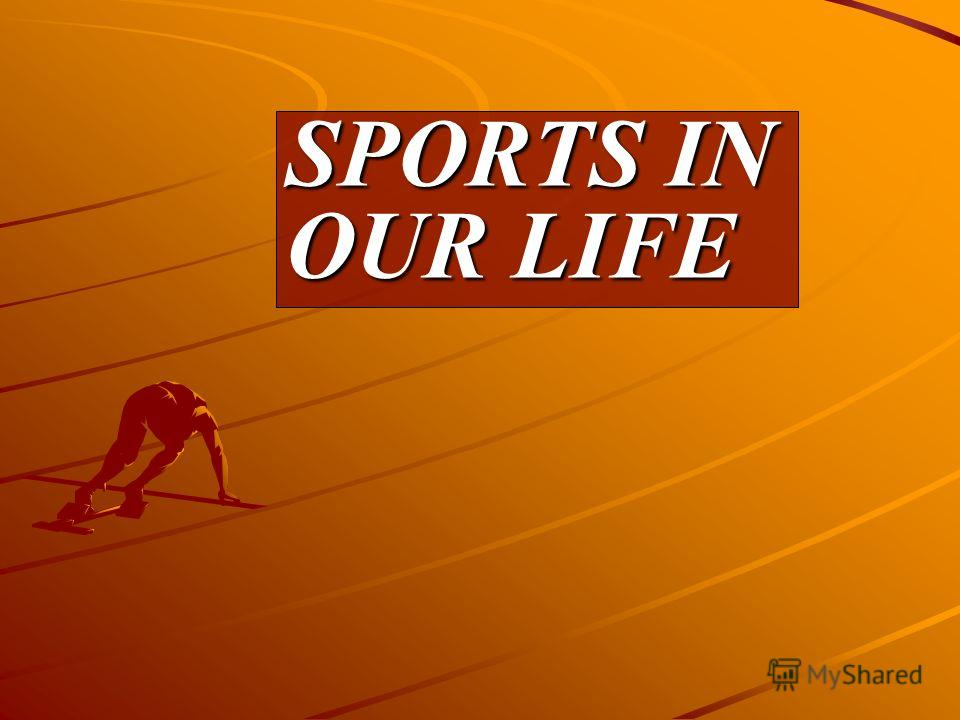 SPORTS IN OUR LIFE