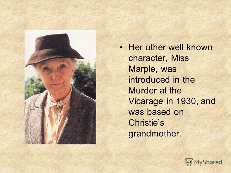 Her other well known character, Miss Marple, was introduced in the Murder at the Vicarage in 1930, and was based on Christies grandmother.