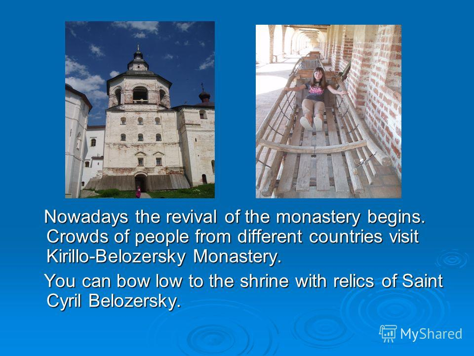 Nowadays the revival of the monastery begins. Crowds of people from different countries visit Kirillo-Belozersky Monastery. Nowadays the revival of the monastery begins. Crowds of people from different countries visit Kirillo-Belozersky Monastery. Yo