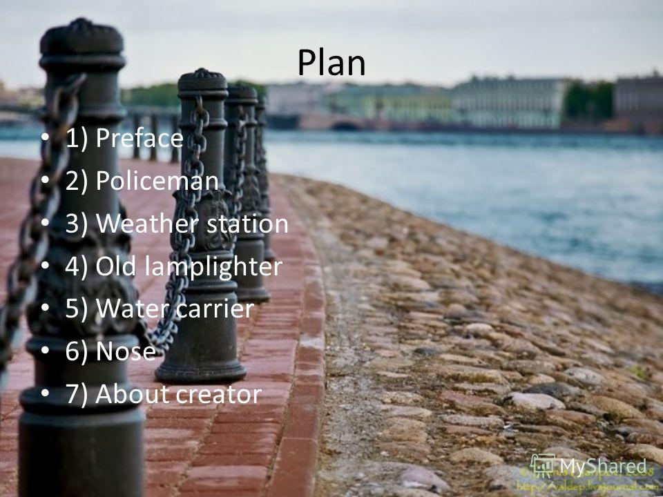 Plan 1) Preface 2) Policeman 3) Weather station 4) Old lamplighter 5) Water carrier 6) Nose 7) About creator