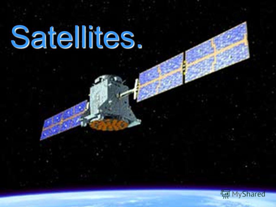 Satellites.Satellites. Satellites.