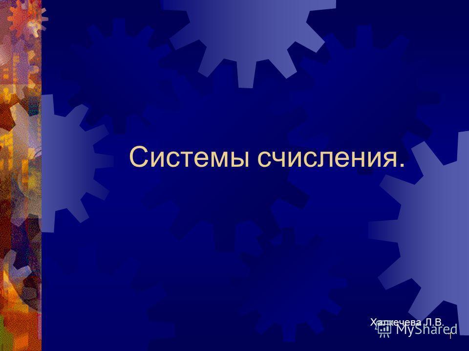 1 Системы счисления. Халкечева Л.В.