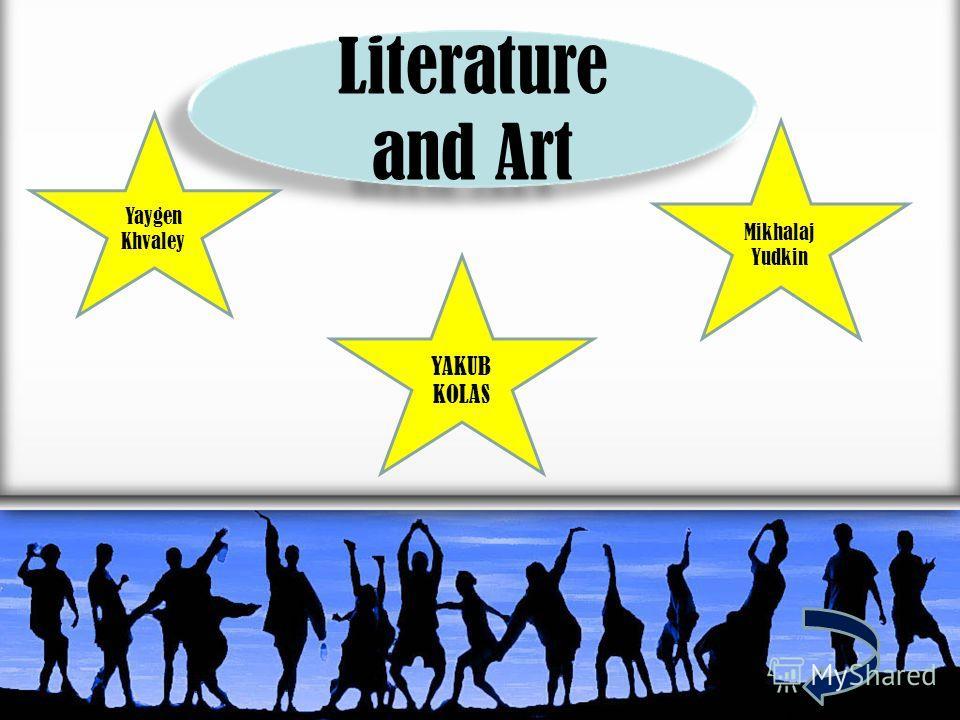 Literature and Art Yaygen Khvaley YAKUB KOLAS Mikhalaj Yudkin