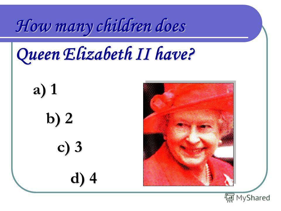 How many children does Queen Elizabeth II have? a) 1 b) 2 c) 3 d) 4