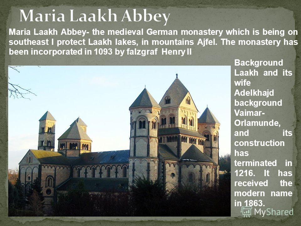 Background Laakh and its wife Adelkhajd background Vaimar- Orlamunde, and its construction has terminated in 1216. It has received the modern name in 1863. Maria Laakh Abbey- the medieval German monastery which is being on southeast I protect Laakh l