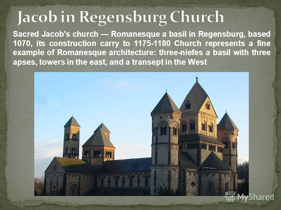 Sacred Jacob's church Romanesque a basil in Regensburg, based 1070, its construction carry to 1175-1180 Church represents a fine example of Romanesque architecture: three-niefes a basil with three apses, towers in the east, and a transept in the West