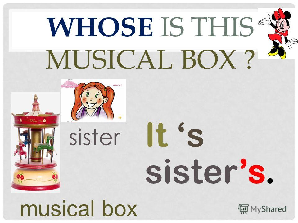 WHOSE IS THIS MUSICAL BOX ? It s sisters. musical box sister