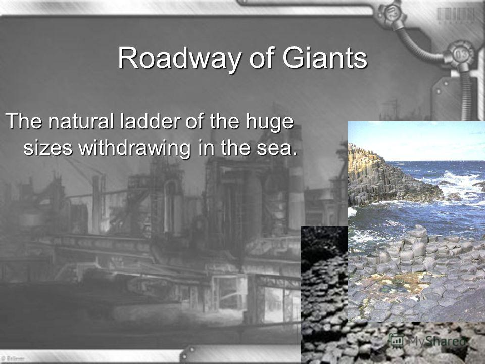 Roadway of Giants The natural ladder of the huge sizes withdrawing in the sea.