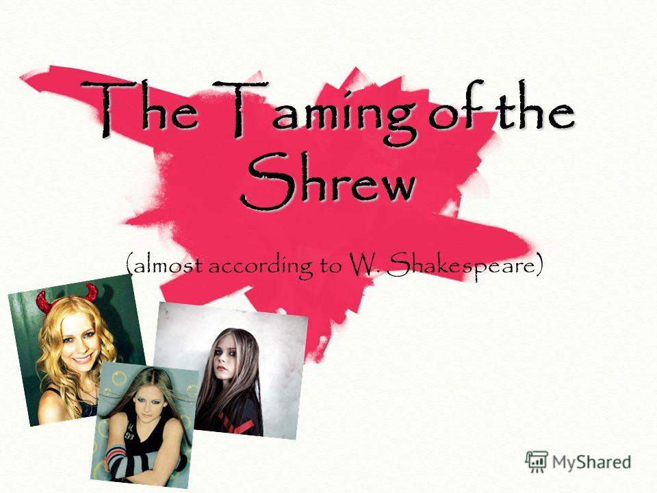 The Taming of the Shrew ( almost according to W. Shakespeare)