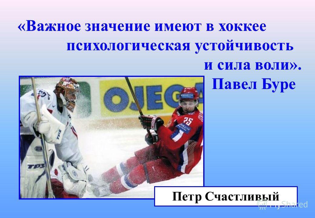 «Важное значение имеют в хоккее психологическая устойчивость и сила воли». Павел Буре Петр Счастливый
