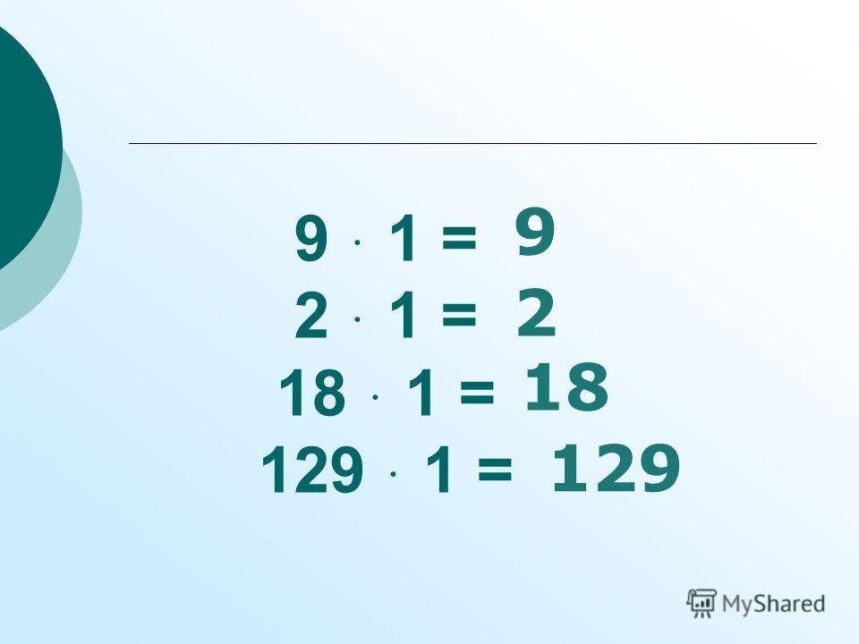 9 ּ 1 = 2 ּ 1 = 18 ּ 1 = 129 ּ 1 = 9 2 18 129